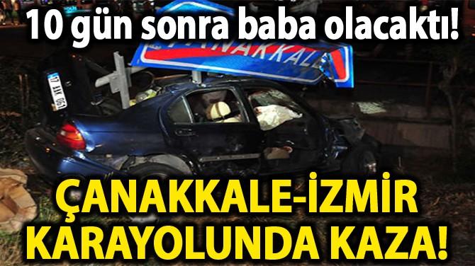 ÇANAKKALE-İZMİR KARAYOLUNDA KAZA!
