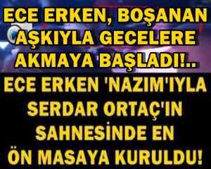ECE ERKEN, BOŞANAN AŞKIYLA GECELERE AKMAYA BAŞLADI!..