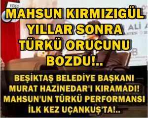 MAHSUN KIRMIZIGÜL YILLAR SONRA TÜRKÜ ORUCUNU BOZDU!..